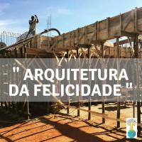 Arquitetura da Felicidade.       por Kako Braga
