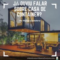 Já ouviu falar sobre casa de container? Por Bianca Candelária / Arquiteta