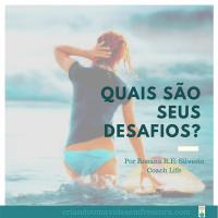 Qual é seu desafio? Por  ROSANA R. E. SILVEIRA / Coach Life